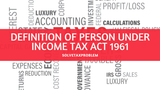 Definition of Person u/s 2(31) of Income Tax Act 1961