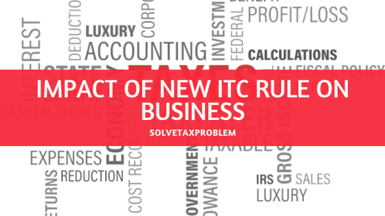 Impact of New ITC rule on Business